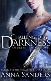 Challenged by Darkness (An Urban Fantasy Novel) - Befallen Tides, #2 ebook by Anna Sanders
