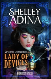 Lady of Devices - A steampunk adventure novel ebook by Shelley Adina