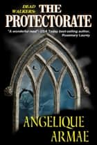 Dead Walkers: The Protectorate ebook by Angelique Armae