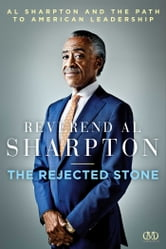 The Rejected Stone - Al Sharpton and the Path to American Leadership ebook by Al Sharpton