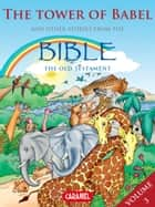 The Tower of Babel and Other Stories From the Bible - The Old Testament ebook by Joël Muller, Roger De Klerk, The Bible Explained to Children