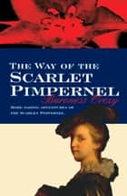 The Way Of The Scarlet Pimpernel ebook by Baroness Orczy