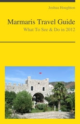 Marmaris, Turkey Travel Guide - What To See & Do ebook by Joshua Houghton