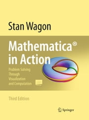 Mathematica® in Action - Problem Solving Through Visualization and Computation ebook by Stan Wagon