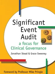 Significant Event Audit - A focus for clinical governance ebook by Jonathan Stead,Grace Sweeney