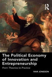 The Political Economy of Innovation and Entrepreneurship - From Theories to Practice ebook by Ivar Jonsson