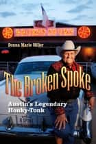 The Broken Spoke - Austin's Legendary Honky-Tonk ebook by Donna Marie Miller