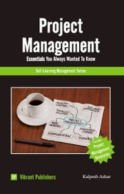 Project Management Essentials You Always Wanted To Know ebook by Kalpesh Ashar
