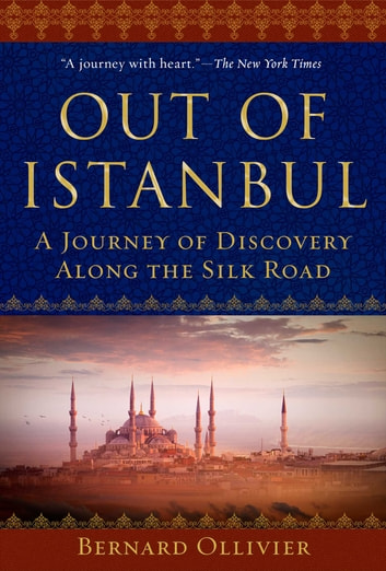 Out of Istanbul - A Journey of Discovery along the Silk Road ebook by Bernard Ollivier