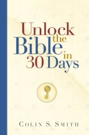 Unlock the Bible in 30 Days ebook by Colin S. Smith