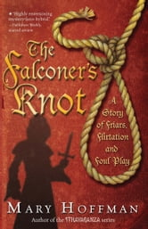 The Falconer's Knot - A Story of Friars, Flirtation and Foul Play ebook by Mary Hoffman