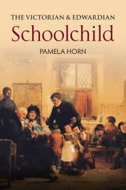The Victorian And Edwardian Schoolchild ebook by Pamela Horn