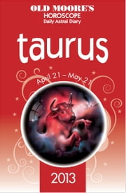 Old Moore's Horoscope 2013 Taurus ebook by Dr Francis Moore