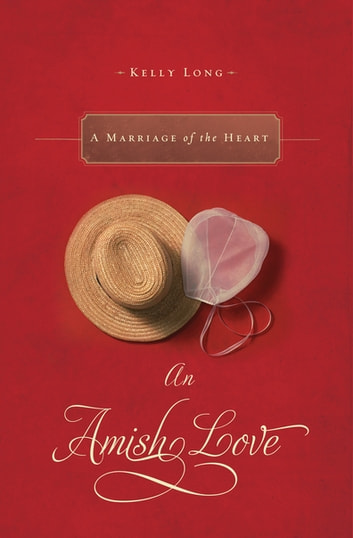 A Marriage of the Heart - An Amish Love Novella ebook by Kelly Long