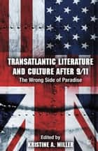Transatlantic Literature and Culture After 9/11 ebook by K. Miller