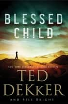 Blessed Child ebook by Ted Dekker