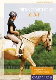Riding without a bit - The gentle art of sensitive riding ebook by Josepha Guillaume