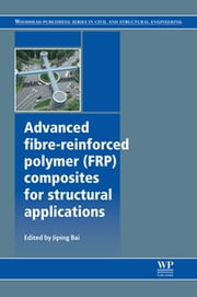 Advanced Fibre-Reinforced Polymer (FRP) Composites for Structural Applications ebook by J Bai