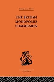 The British Monopolies Commission ebook by Charles K. Rowley
