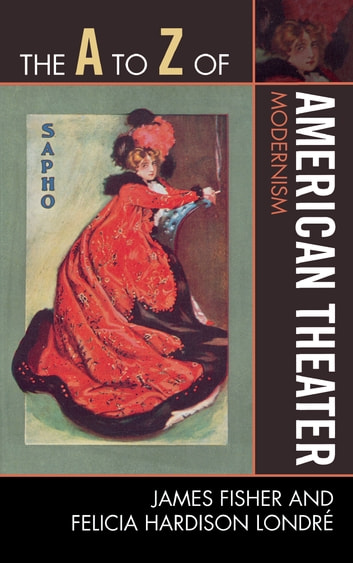 The A to Z of American Theater - Modernism ebook by James Fisher,Felicia Hardison Londré