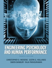 Engineering Psychology & Human Performance ebook by Christopher D. Wickens,Justin G. Hollands,Simon Banbury,Raja Parasuraman