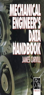 Mechanical Engineer's Data Handbook ebook by Carvill, J.
