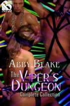 The Viper's Dungeon Complete Collection ebook by Abby Blake