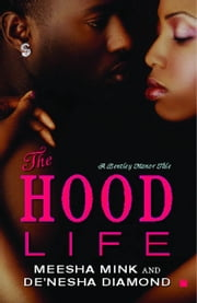 The Hood Life - A Bentley Manor Tale ebook by Meesha Mink, De'nesha Diamond
