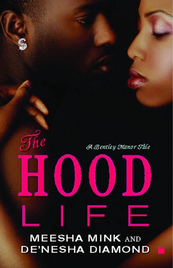 The Hood Life - A Bentley Manor Tale ebook by Meesha Mink,De'nesha Diamond
