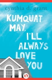Kumquat May, I'll Always Love You ebook by Cynthia D. Grant