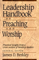 Leadership Handbook of Preaching and Worship ebook by