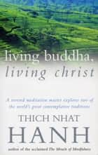 Living Buddha, Living Christ ebook by Thich Nhat Hanh