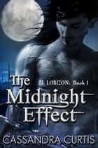 The Midnight Effect (El Lobizon Book 1: Latin Werewolves Series) ebook by Cassandra Curtis