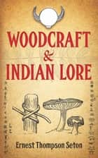 Woodcraft and Indian Lore ebook by Ernest Thompson Seton