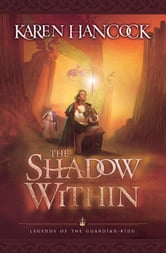 Shadow Within, The (Legends of the Guardian-King Book #2) ebook by Karen Hancock