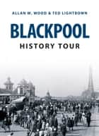 Blackpool History Tour ebook by Allan W. Wood, Ted Lightbown