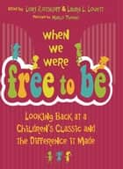 When We Were Free to Be ebook by Lori Rotskoff,Laura L. Lovett
