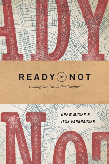 Ready or Not - Leaning into Life in Our Twenties ebook by Drew Moser,Jess Fankhauser