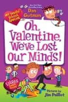 My Weird School Special: Oh, Valentine, We've Lost Our Minds! ebook by Dan Gutman, Jim Paillot