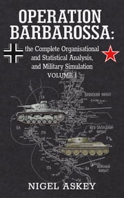 Operation Barbarossa - the Complete Organisational and Statistical Analysis, and Military Simulation, Volume I ekitaplar by Nigel Askey
