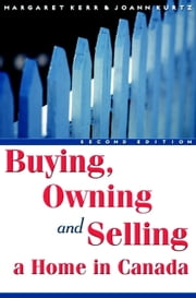 Buying, Owning and Selling a Home in Canada ebook by Margaret Kerr,JoAnn Kurtz