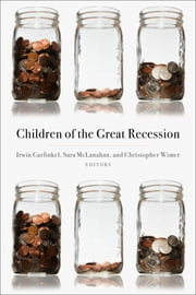 Children of the Great Recession ebook by Irwin Garfinkel,Sara S. McLanahan,Christopher Wimer