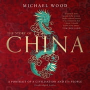 The Story of China - A portrait of a civilisation and its people audiobook by Michael Wood