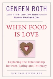 When Food Is Love - Exploring the Relationship Between Eating and Intimacy ebook by Kobo.Web.Store.Products.Fields.ContributorFieldViewModel