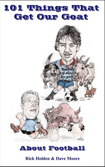101 Things That Get Our Goat: About Football ebook by Rick Holden & Dave Moore
