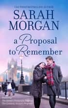 A Proposal To Remember/The Italian's Passionate Proposal/The Celebrity Doctor's Proposal ebook by Sarah Morgan