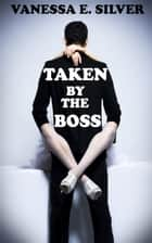 Taken by the Boss ebook by Vanessa  E. Silver