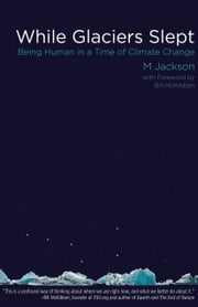 While Glaciers Slept - Being Human in a Time of Climate Change ebook by M Jackson,Bill  McKibben