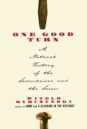 One Good Turn - A Natural History of the Screwdriver and the Screw ebook by Witold Rybczynski