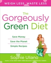 The Gorgeously Green Diet ebook by Sophie Uliano